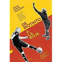 De Riotinto a la Roja: Un viaje por el fútbol español 1887-2012