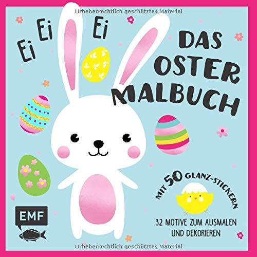 Ei, ei, ei - Das Oster-Malbuch: 32 Motive zum Ausmalen und Dekorieren - Mit 50 Glanz-Stickern