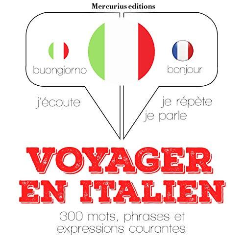 Voyager en italien, 300 mots, phrases et expressions essentielles: J'écoute. Je répète. Je parle.
