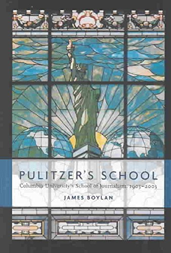[Pulitzer's School: Columbia University's School of Journalism, 1903-2003] (By: James Boylan) [published: November, 2003]