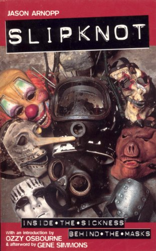 Slipknot: Inside the Sickness, Behind the Masks With an Intro by Ozzy Osbourne and Afterword by Gene...
