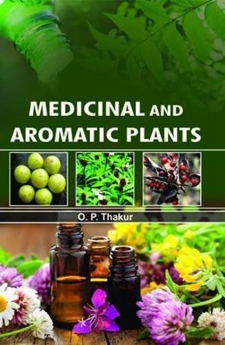 Medical and aromatic plants por O. P. Thakur