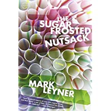 The Sugar Frosted Nutsack: A Novel by Mark Leyner (2013-03-12)