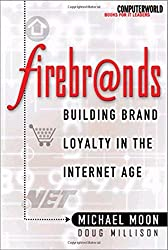 Firebrands!: Building Brand Loyalty in the Internet Age (ComputerWorld Books for IT Leaders)
