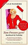 Zum Fressen gern! - Kochbuch für Verliebte: Aphrodisische Rezepte für davor, dazu und danach