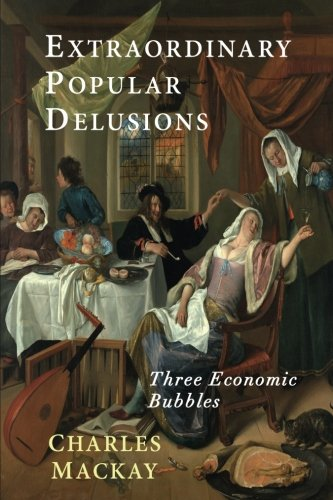 Extraordinary Popular Delusions: Selections from Memoirs of Extraordinary Popular Delusions and the Madness of Crowds por Charles Mackay