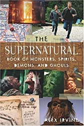 Supernatural Book of Monsters, Demons, Spirits and Ghouls by Alex Irvine (2008-11-28)