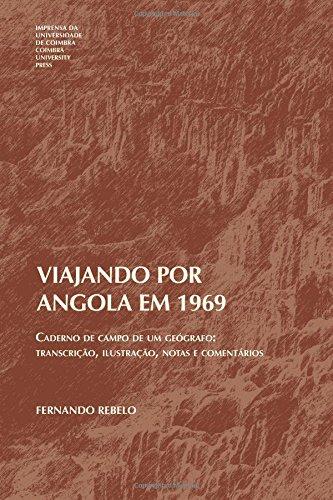 Viajando por Angola em 1969: Caderno de campo de um geógrafo: transcrição, ilustração, notas e comentários: Volume 1 (Geografias) por Fernando Rebelo