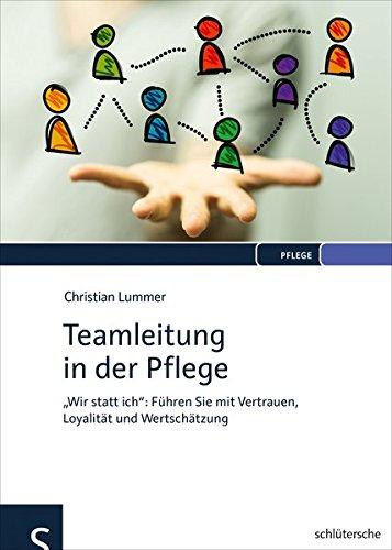 """Teamleitung in der Pflege: """"Wir statt ich"""": Führen Sie mit Vertrauen, Loyalität und Wertschätzung"""