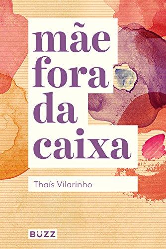 Mãe fora da caixa (Portuguese Edition) por Thaís Vilarinho
