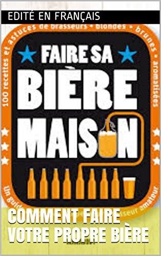 Comment faire votre propre bière par Edité  en français