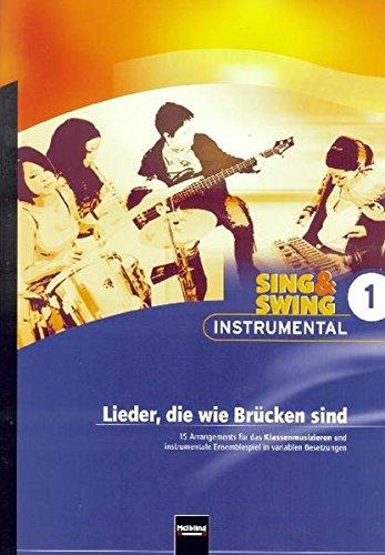 Preisvergleich Produktbild Sing & Swing Instrumental 1. Lieder, die wie Brücken sind: 15 Arrangements für das Klassenmusizieren und instrumentale Ensemblespiel in variablen ... Ensemblespiel in variablen Besetzungen)