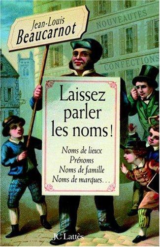 Laissez parler les noms ! : Noms de lieux, prénoms, noms de famille, noms de marques par Jean-Louis Beaucarnot