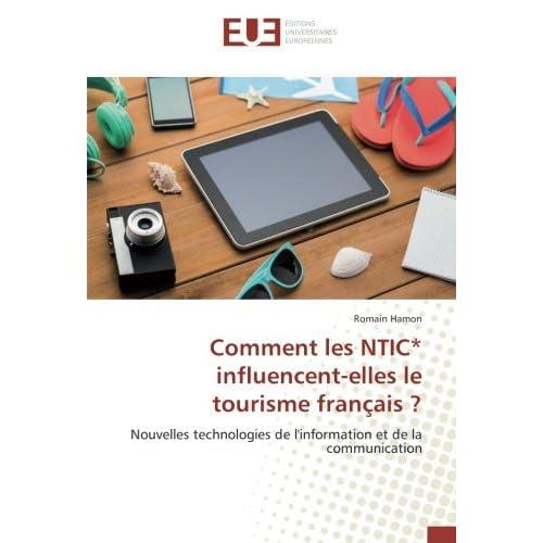 Comment les NTIC* influencent-elles le tourisme français ?: Nouvelles technologies de l'information et de la communication