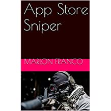 App Store Sniper - Mobile App Optimization Secrets Revealed (2017 Edition): Learn app marketing and optimize your apps/games today with this step by step ... Blackhat, Whitehat Only) (English Edition)