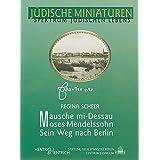 Mausche mi-Dessau. Moses Mendelssohn: Sein Weg nach Berlin (Jüdische Miniaturen)