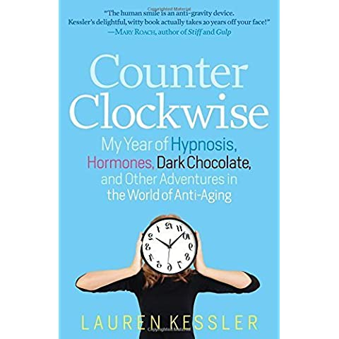 Counterclockwise: My Year of Hypnosis, Hormones, Dark Chocolate, and Other Adventures in the World of Anti-Aging by Lauren Kessler (2013-06-04)