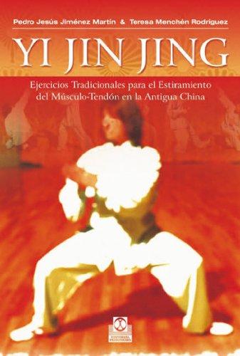 Yi jin jing: Ejercicios tradicionals para el estiramiento del músculo-tendón en la antigua China (Artes Marciales) por Teresa Menchén Rodríguez