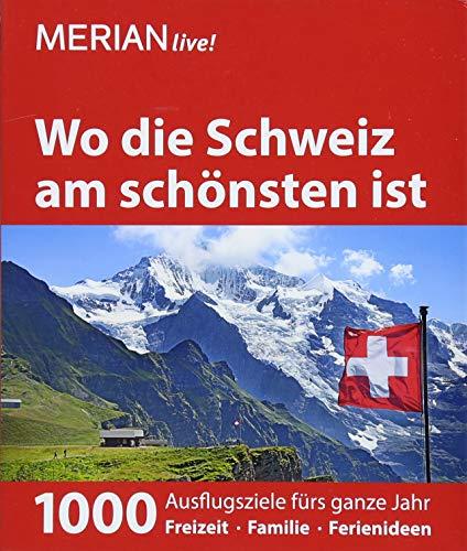 MERIAN live! Reiseführer Wo die Schweiz am schönsten ist: 1000 Ausflgusziele für das ganze Jahr: Freizeit, Familie,...
