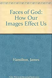 Faces of God: How Our Images Effect Us by James Hamilton (1986-06-01)