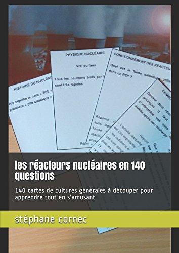 les réacteurs nucléaires en 140 questions: 140 cartes de cultures générales à découper pour apprendre tout en s'amusant