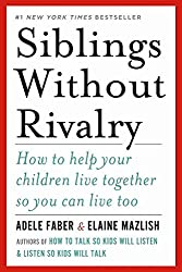 [ Siblings Without Rivalry: How to Help Your Children Live Together So You Can Live Too[ SIBLINGS WITHOUT RIVALRY: HOW TO HELP YOUR CHILDREN LIVE TOGETHER SO YOU CAN LIVE TOO ] By Faber, Adele ( Author )Apr-09-2012 Hardcover