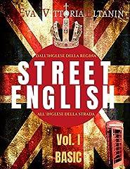 Idea Regalo - STREET ENGLISH  Vol I - BASIC: Dall'inglese della Regina all'inglese della strada: impara l'inglese parlato come non lo insegnano a scuola