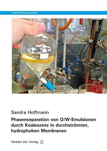 Phasenseparation von O/W-Emulsionen durch Koaleszenz in durchströmten, hydrophoben Membranen (Verfahrenstechnik)
