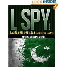 I, Spy Vol 2: Talibanized Pakistan and other essays