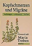 Kopfschmerzen und Migräne: Vorbeugen - erkennen - heilen (Gesund mit Maria Treben) - Maria Treben