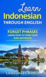 Learn Indonesian Through English - The Complete Beginner Guide: Forget Phrases, Learn How to Form Your Own Sentences! (Indonesia, Speak Indonesian,Indonesia Language, Indonesian Language Books)