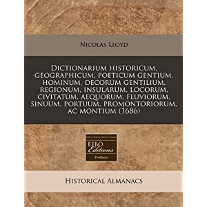 Dictionarium Historicum, Geographicum, Poeticum Gentium, Hominum, Decorum Gentilium, Regionum, Insularum, Locorum, Civitatum, Aequorum, Fluviorum, Sinuum, Portuum, Promontoriorum, AC Montium (1686)