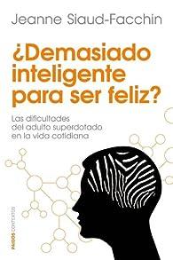 ¿Demasiado inteligente para ser feliz?: Las dificultades del adulto superdotado en la vida cotidiana par Jeanne Siaud-Facchin