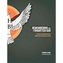 (Remembering the Forgotten God: An Interactive Workbook for Individual or Small Group Study) By Chan, Francis (Author) paperback Published on (03 , 2010)