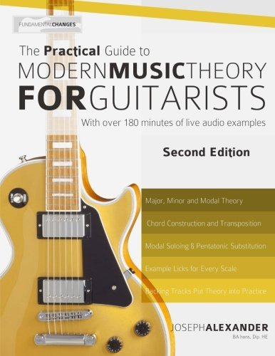 The Practical Guide to Modern Music Theory for Guitarists: Second Edition: Written by Mr Joseph Alexander, 2014 Edition, (2nd Edition) Publisher: CreateSpace Independent Publishing [Paperback]