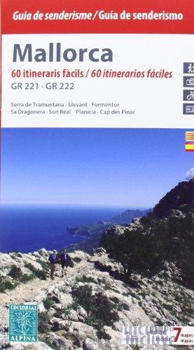 Mallorca, 60 itinerarios fáciles GR221 - GR222 (incluye 7 mapas). Guía excusionista. Castellano, catalán. Mapas escala 1:50.000. Editorial Alpina. (Guias De Senderismo) por Jaume Tort