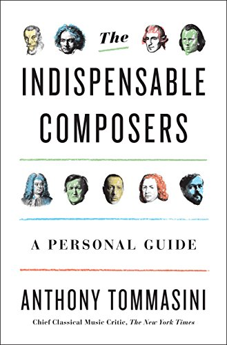 The Indispensable Composers por Anthony Tommasini