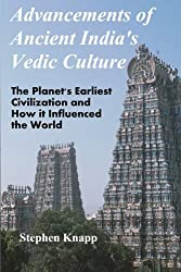 Advancements of Ancient India's Vedic Culture: The Planet's Earliest Civilization and How it Influenced the World by Stephen Knapp (2012-06-08)