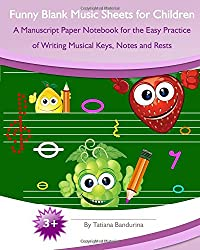 Funny Blank Music Sheets for Children: A Manuscript Paper Notebook for the Easy Practice of Writing Musical Keys, Notes and Rests