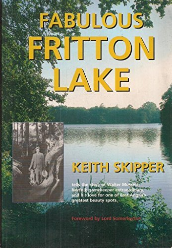 Fabulous Fritton Lake: Keith Skipper Tells the Story of Walter Mussett, Norfolk Gamekeeper Extraordinary and His Love for One of East Anglia's Greatest Beauty Spots by Keith Skipper (2003-05-31)