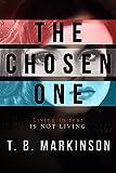 The Chosen One by T. B. Markinson
