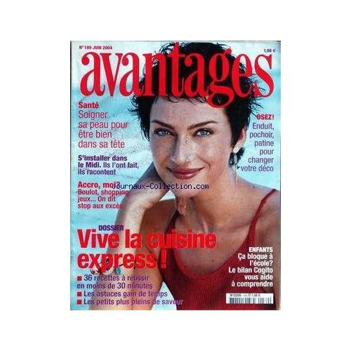 AVANTAGES [No 189] du 01/06/2004 - SOIGNER SA PEAU - LE MIDI - VIVE LA CUISINE EXPRESS - ENFANT - CA BLOQUE A L'ECOLE - BILAN COGITO.