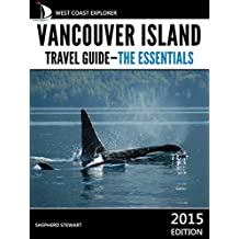 Vancouver Island Travel Guide: The Essentials (West Coast Explorer—Vancouver Island Book 1) (English Edition)