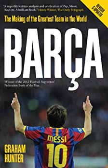 Barca: The Making of the Greatest Team in the World (English Edition) von [Hunter, Graham]
