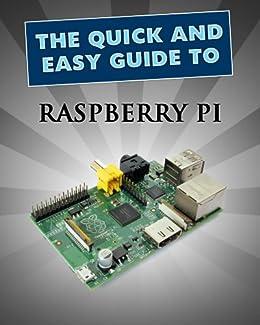 raspberry pi user guide quick and easy guides book 1 ebook john rh amazon co uk raspberry pi user guide 4th edition pdf raspberry pi 3 b user guide