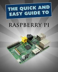 Raspberry Pi: User Guide (Quick and Easy Guides Book 1) (English Edition)