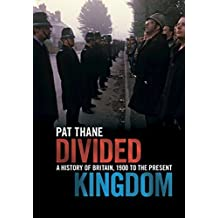 Divided Kingdom: A History of Britain, 1900 to the Present