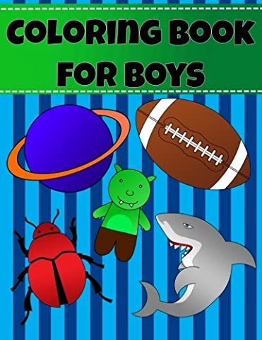 Coloring Book For Boys: Coloring book for boys and toddlers. Big large easy pictures with soccerball alien rocket boat dinosaur shark firetruck ... star viking hat car telescope jersey beetle