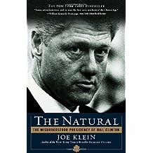 The Natural: The Misunderstood Presidency of Bill Clinton by Joe Klein (2003-02-11)