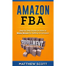 Amazon FBA: Step by Step Guide on How to Make Money by Selling on Amazon (English Edition)